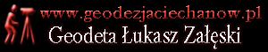 Geodeta Łukasz Załęski Ciechanów Geodezja Ciechanów mapy projektowe Ciechanów mapy geodezyjne Ciechanów usługi geodezyjne Ciechanów inwentaryzacje rozgraniczenia nieruchomości Wznowienie punktów granicznych nieruchomości Ekspertyzy i analizy stanu prawnego nieruchomości, Mapy do celów sądowych i prawnych Regulacja stanu prawnego nieruchomości Mapy do celów projektowych w formie tradycyjnej oraz elektronicznej Geodezyjna obsługa inwestycji budowlanych, Geodezyjne inwentaryzacje powykonawcze, Pomiary przemieszczeń i odkształceń, objętości mas ziemnych, Pomiary technologią GPS Dokumentacje do celów prawnych i administracyjnych Rozgraniczenia mapa geodezyjna pomiary mapy geodezyjne Mapy sytuacyjno-wysokościowe do celów projektowych Pomiary sytuacyjno-wysokościowe Geodezyjna Obsługa inwestycji Wytyczenia i inwentaryzacje geodezyjne Obsługa geodezyjna obiektów budowlanych Wytyczenia pod wykop Rozgraniczenia nieruchomości Wznowienia i wskazania granic nieruchomości Podziały nieruchomości Obsługa inwestycji budowlanych Inwentaryzacja urządzeń podziemnych Pomiary powykonawcze budynków i budowli Wytyczenia obiektów Szreńsk Mława Przasnysz Nowe Miasto Raciąż Bielsk Płońsk Sierpc Grójsk Żuromin Zielona Krasne Bieżuń Drobin Mazowieckie